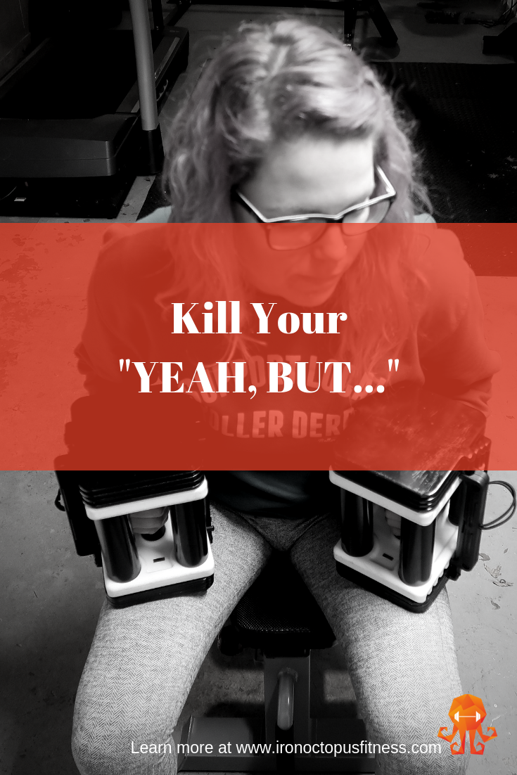 """Kill Your """"Yeah, but…"""""""